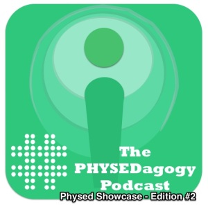 The PHYSEDagogy Podcast - Physed Showcase - Edition #2